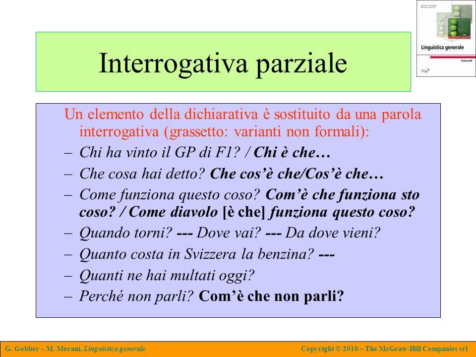 G. Gobber – M. Morani, Linguistica generaleCopyright © 2010 – The McGraw-Hill Companies srl Interrogativa parziale Un elemento della dichiarativa è so