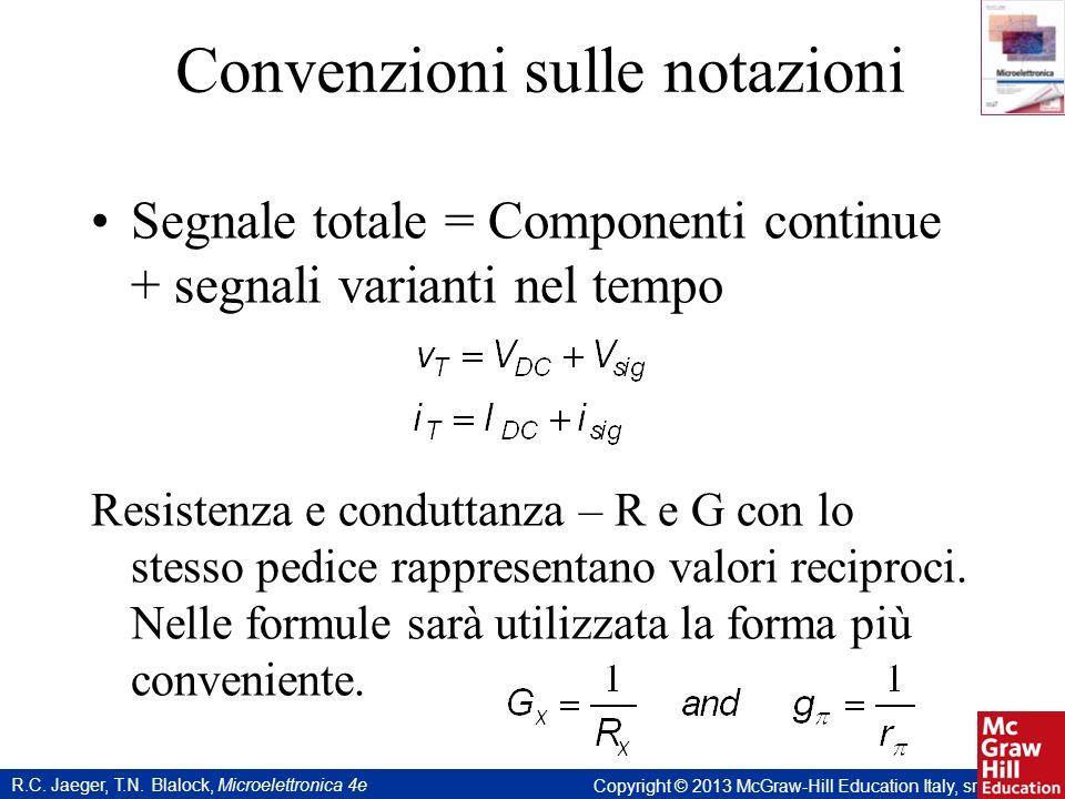 R.C. Jaeger, T.N. Blalock, Microelettronica 4e Copyright © 2013 McGraw-Hill Education Italy, srl Convenzioni sulle notazioni Segnale totale = Componen