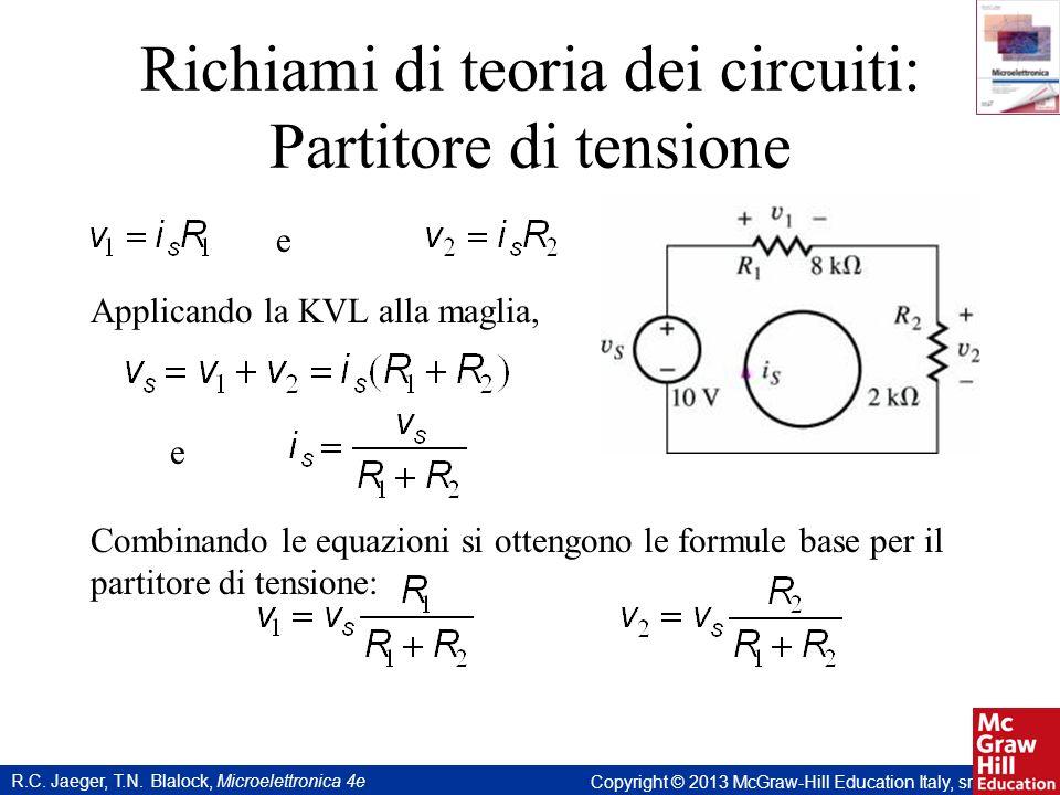 R.C. Jaeger, T.N. Blalock, Microelettronica 4e Copyright © 2013 McGraw-Hill Education Italy, srl Richiami di teoria dei circuiti: Partitore di tension