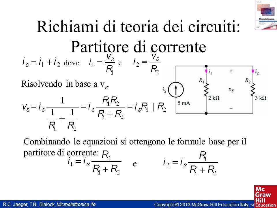 R.C. Jaeger, T.N. Blalock, Microelettronica 4e Copyright © 2013 McGraw-Hill Education Italy, srl Richiami di teoria dei circuiti: Partitore di corrent