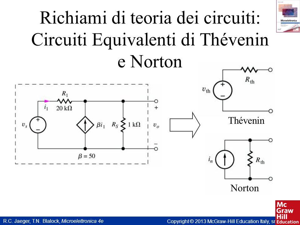 R.C. Jaeger, T.N. Blalock, Microelettronica 4e Copyright © 2013 McGraw-Hill Education Italy, srl Richiami di teoria dei circuiti: Circuiti Equivalenti
