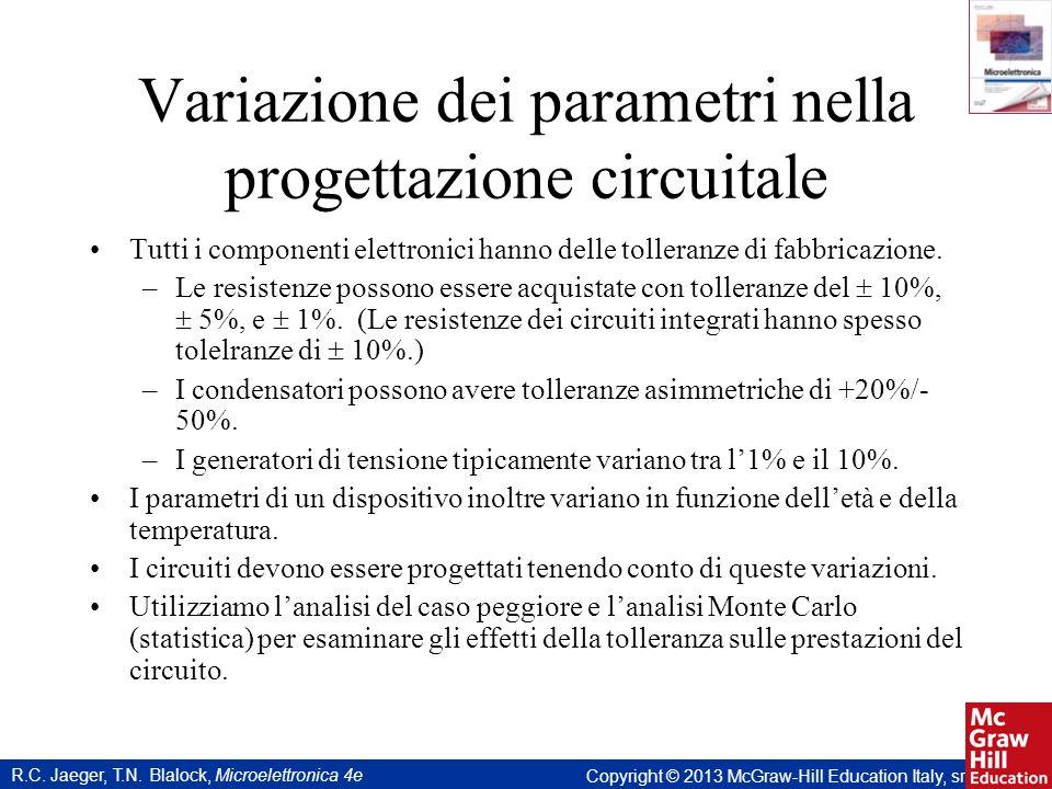 R.C. Jaeger, T.N. Blalock, Microelettronica 4e Copyright © 2013 McGraw-Hill Education Italy, srl Variazione dei parametri nella progettazione circuita