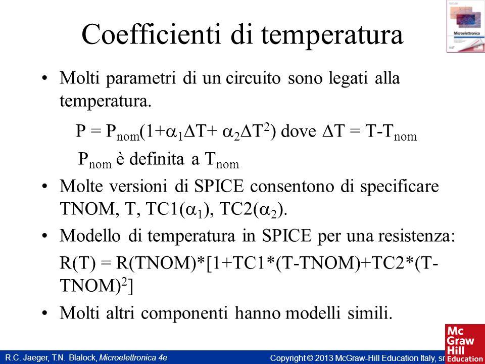 R.C. Jaeger, T.N. Blalock, Microelettronica 4e Copyright © 2013 McGraw-Hill Education Italy, srl Coefficienti di temperatura Molti parametri di un cir