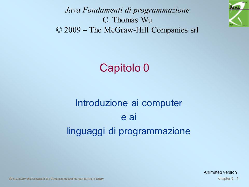 ©The McGraw-Hill Companies, Inc. Permission required for reproduction or display. Chapter 0 - 1 Capitolo 0 Introduzione ai computer e ai linguaggi di