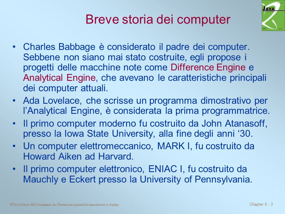 ©The McGraw-Hill Companies, Inc. Permission required for reproduction or display. Chapter 0 - 3 Breve storia dei computer Charles Babbage è considerat