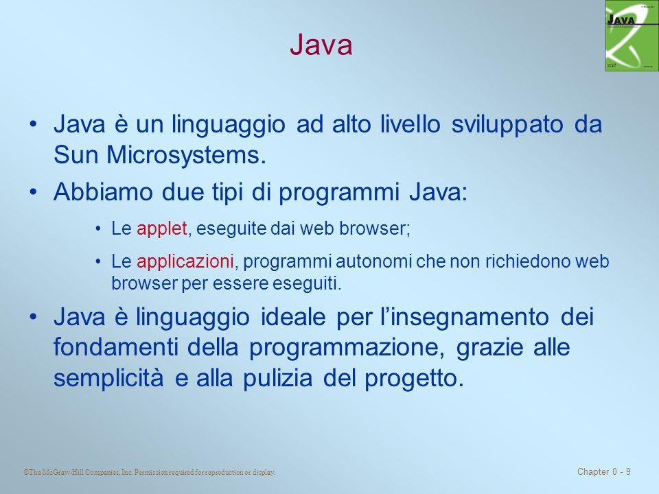 ©The McGraw-Hill Companies, Inc. Permission required for reproduction or display. Chapter 0 - 9 Java Java è un linguaggio ad alto livello sviluppato d