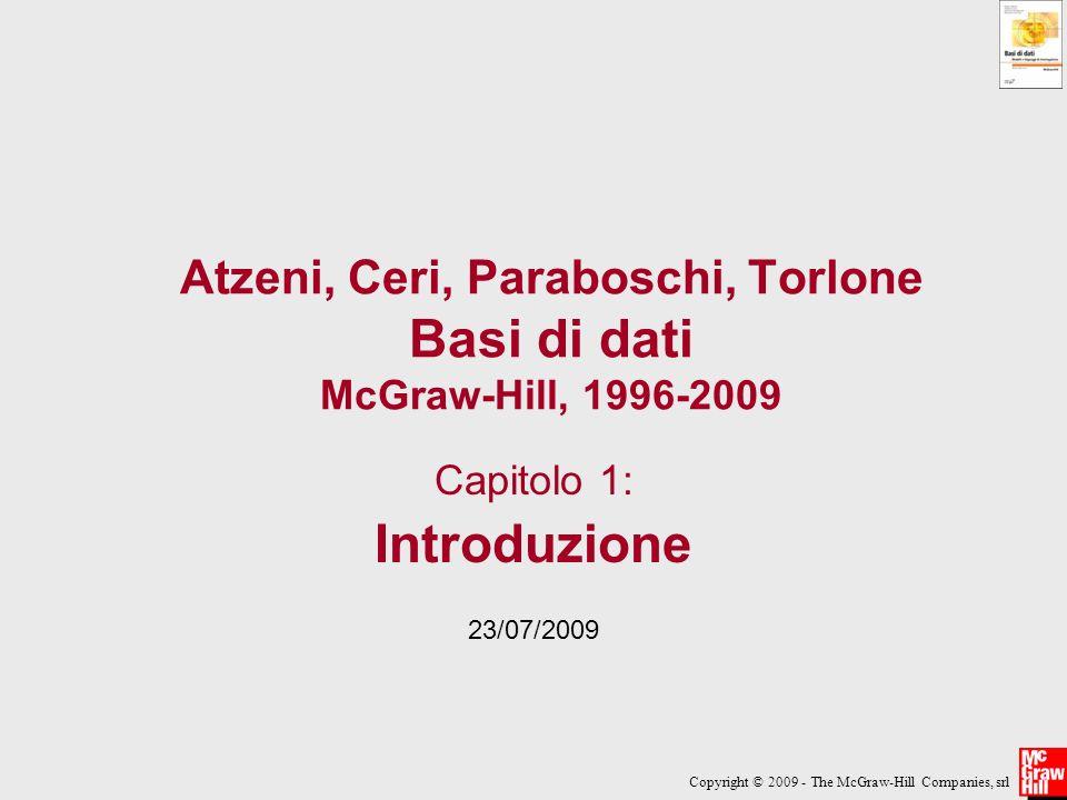 Copyright © 2009 - The McGraw-Hill Companies, srl 23/07/2009Atzeni-Ceri-Paraboschi-Torlone, Basi di dati, Capitolo 1 22 DBMS Prodotti software (complessi) disponibili sul mercato; esempi: –DB2 –Oracle –SQLServer –MySQL –PostgreSQL –Access