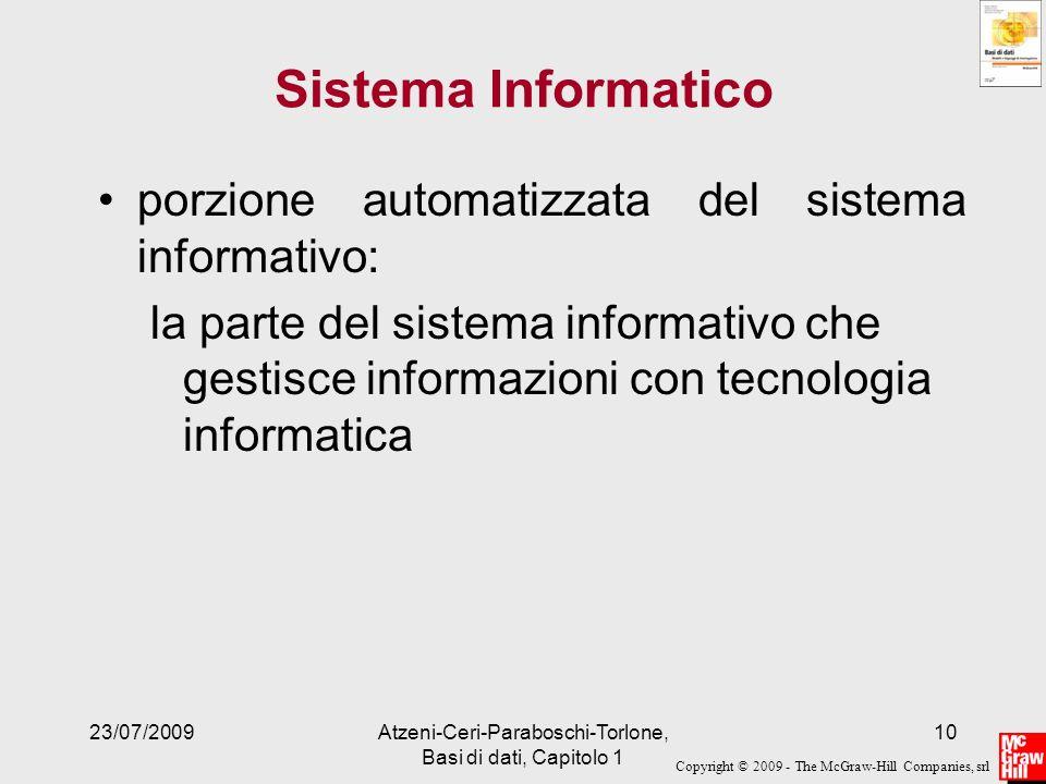 Copyright © 2009 - The McGraw-Hill Companies, srl 23/07/2009Atzeni-Ceri-Paraboschi-Torlone, Basi di dati, Capitolo 1 10 Sistema Informatico porzione a