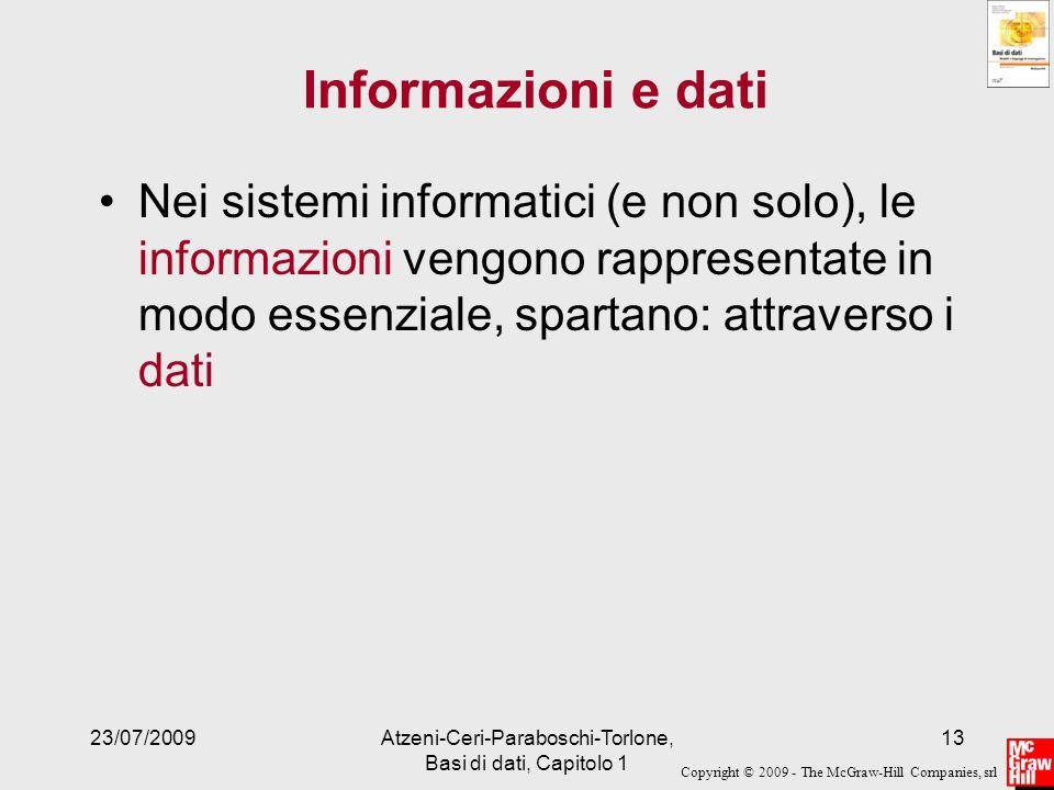 Copyright © 2009 - The McGraw-Hill Companies, srl 23/07/2009Atzeni-Ceri-Paraboschi-Torlone, Basi di dati, Capitolo 1 13 Informazioni e dati Nei sistem