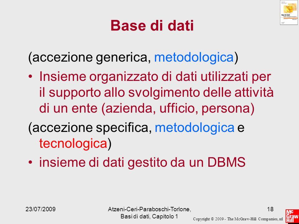 Copyright © 2009 - The McGraw-Hill Companies, srl 23/07/2009Atzeni-Ceri-Paraboschi-Torlone, Basi di dati, Capitolo 1 18 Base di dati (accezione generi