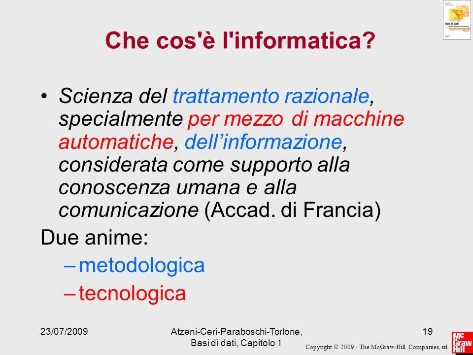 Copyright © 2009 - The McGraw-Hill Companies, srl 23/07/2009Atzeni-Ceri-Paraboschi-Torlone, Basi di dati, Capitolo 1 19 Che cos'è l'informatica? Scien