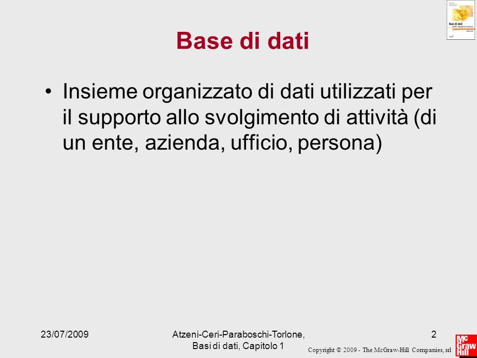 Copyright © 2009 - The McGraw-Hill Companies, srl 23/07/2009Atzeni-Ceri-Paraboschi-Torlone, Basi di dati, Capitolo 1 2 Base di dati Insieme organizzat