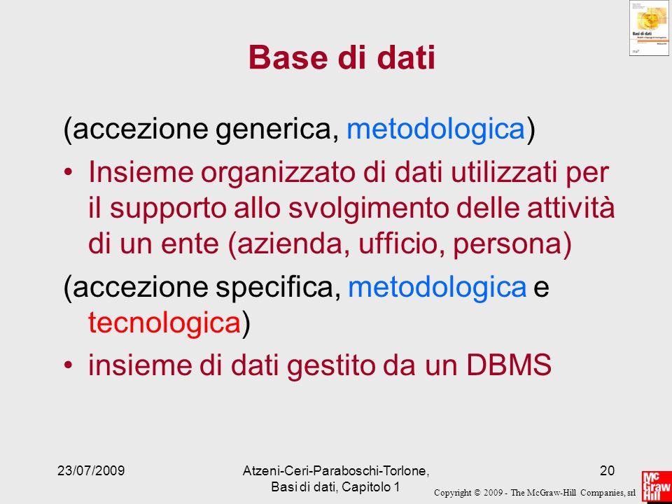 Copyright © 2009 - The McGraw-Hill Companies, srl 23/07/2009Atzeni-Ceri-Paraboschi-Torlone, Basi di dati, Capitolo 1 20 Base di dati (accezione generi