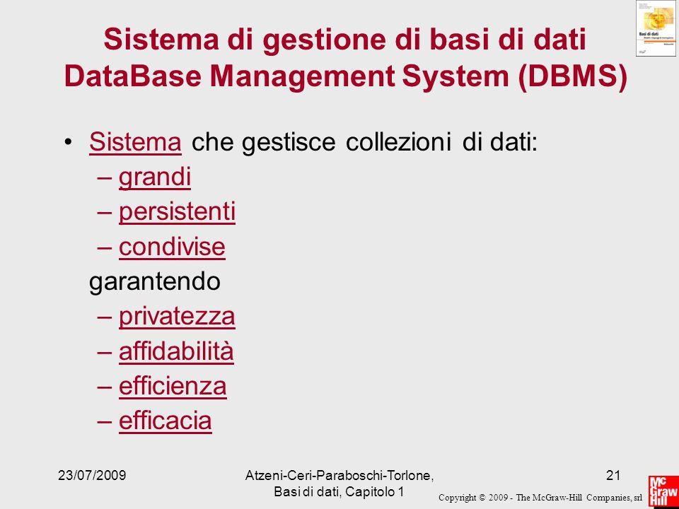 Copyright © 2009 - The McGraw-Hill Companies, srl 23/07/2009Atzeni-Ceri-Paraboschi-Torlone, Basi di dati, Capitolo 1 21 Sistema di gestione di basi di