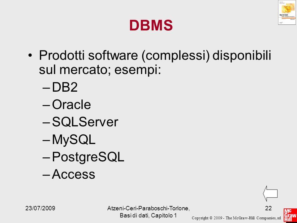 Copyright © 2009 - The McGraw-Hill Companies, srl 23/07/2009Atzeni-Ceri-Paraboschi-Torlone, Basi di dati, Capitolo 1 22 DBMS Prodotti software (comple