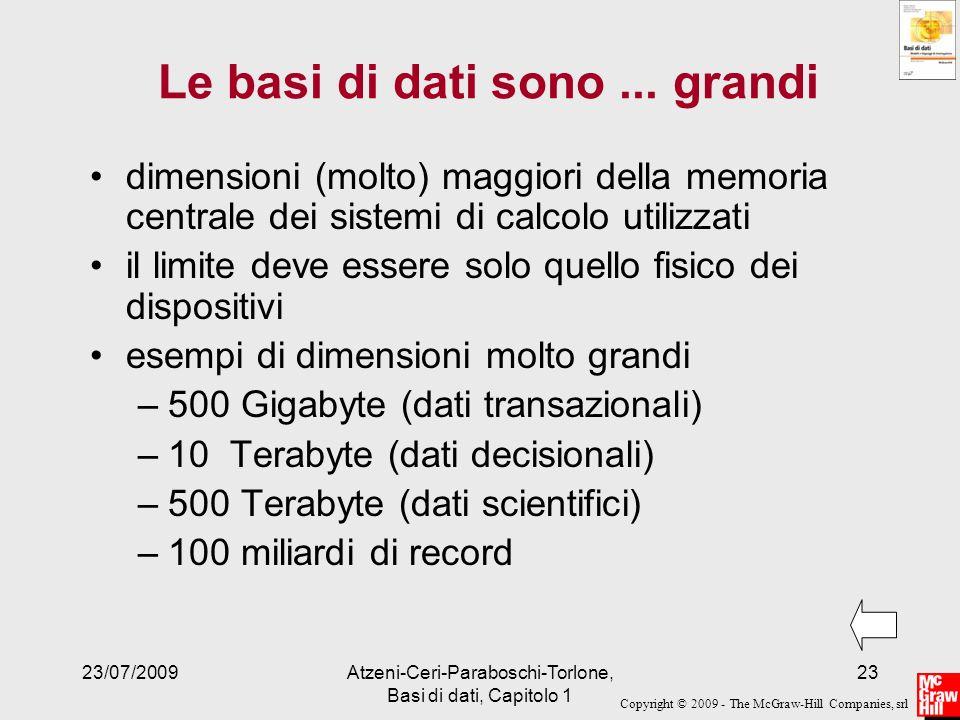Copyright © 2009 - The McGraw-Hill Companies, srl 23/07/2009Atzeni-Ceri-Paraboschi-Torlone, Basi di dati, Capitolo 1 23 Le basi di dati sono... grandi