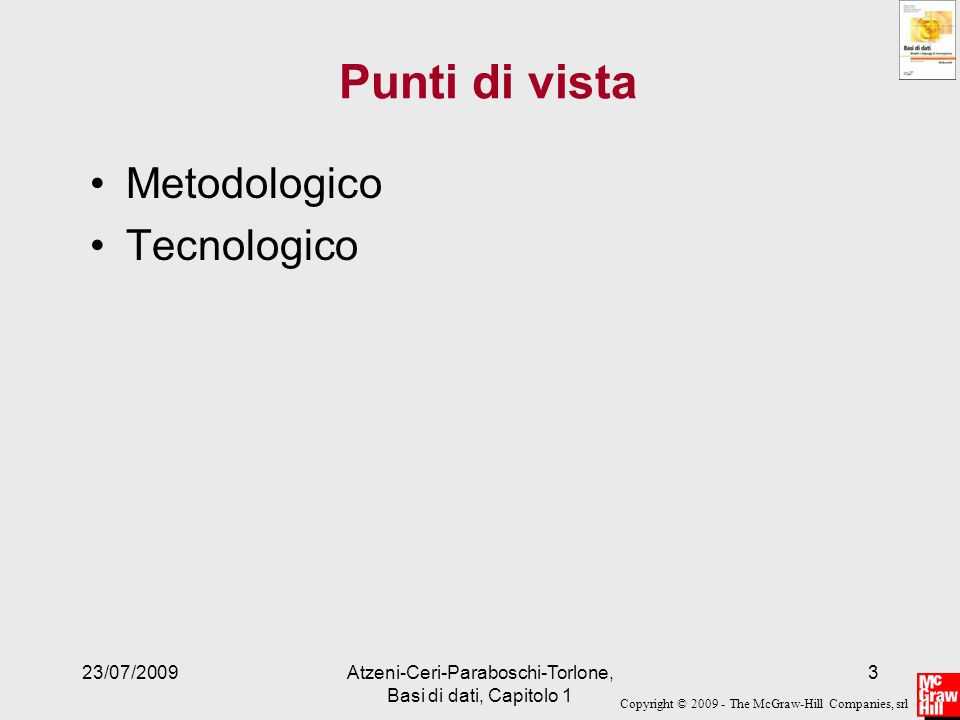 Copyright © 2009 - The McGraw-Hill Companies, srl 23/07/2009Atzeni-Ceri-Paraboschi-Torlone, Basi di dati, Capitolo 1 3 Punti di vista Metodologico Tec