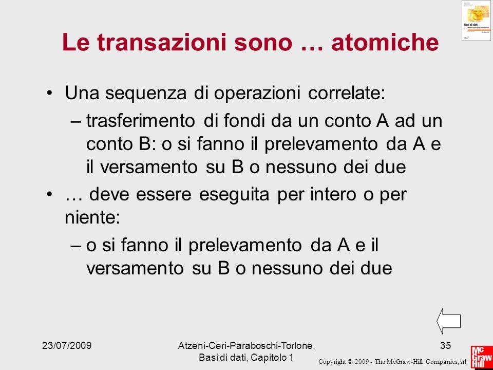 Copyright © 2009 - The McGraw-Hill Companies, srl 23/07/2009Atzeni-Ceri-Paraboschi-Torlone, Basi di dati, Capitolo 1 35 Le transazioni sono … atomiche