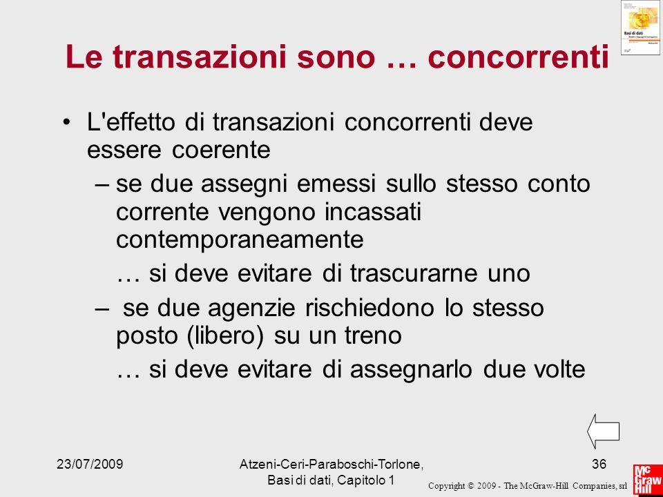 Copyright © 2009 - The McGraw-Hill Companies, srl 23/07/2009Atzeni-Ceri-Paraboschi-Torlone, Basi di dati, Capitolo 1 36 Le transazioni sono … concorre