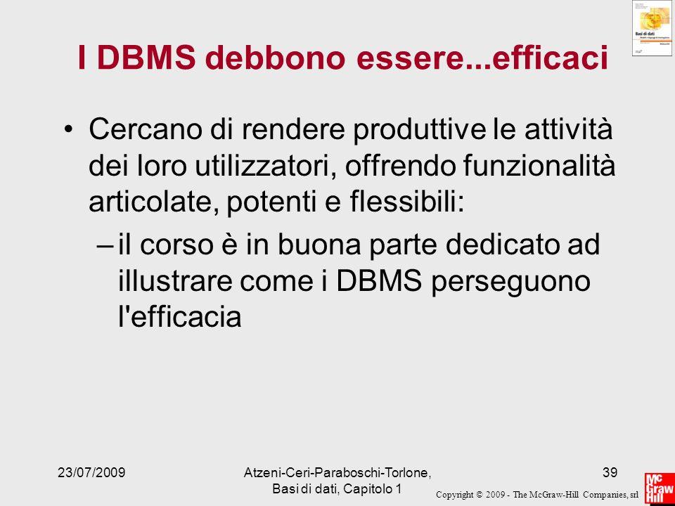 Copyright © 2009 - The McGraw-Hill Companies, srl 23/07/2009Atzeni-Ceri-Paraboschi-Torlone, Basi di dati, Capitolo 1 39 I DBMS debbono essere...effica