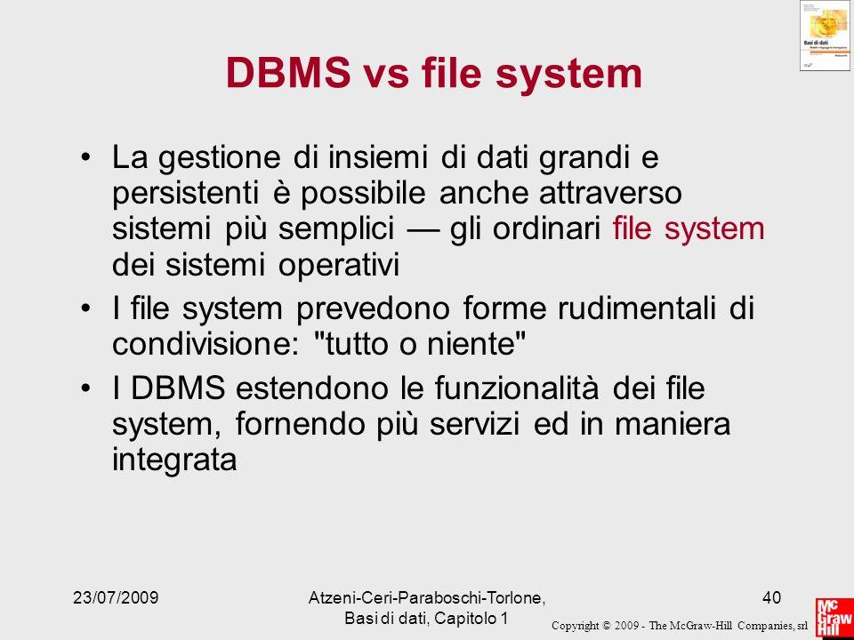 Copyright © 2009 - The McGraw-Hill Companies, srl 23/07/2009Atzeni-Ceri-Paraboschi-Torlone, Basi di dati, Capitolo 1 40 DBMS vs file system La gestion