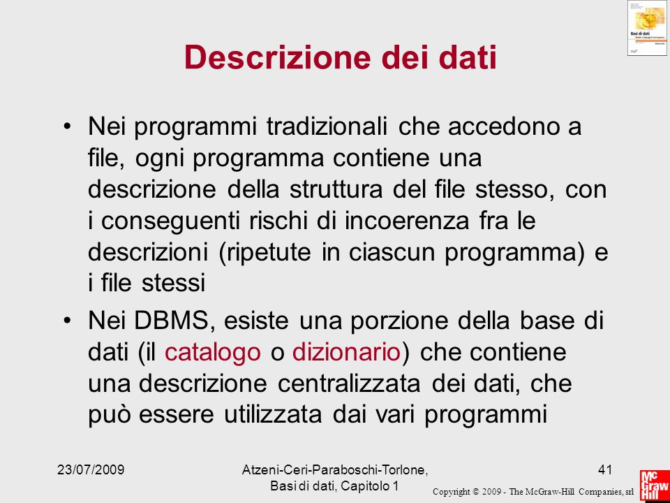 Copyright © 2009 - The McGraw-Hill Companies, srl 23/07/2009Atzeni-Ceri-Paraboschi-Torlone, Basi di dati, Capitolo 1 41 Descrizione dei dati Nei progr