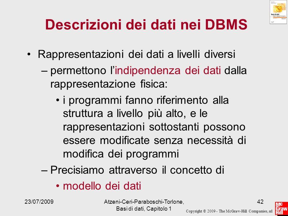 Copyright © 2009 - The McGraw-Hill Companies, srl 23/07/2009Atzeni-Ceri-Paraboschi-Torlone, Basi di dati, Capitolo 1 42 Descrizioni dei dati nei DBMS