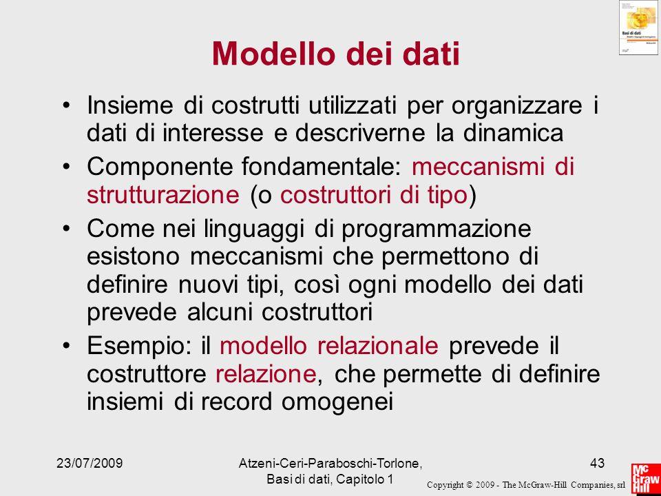 Copyright © 2009 - The McGraw-Hill Companies, srl 23/07/2009Atzeni-Ceri-Paraboschi-Torlone, Basi di dati, Capitolo 1 43 Modello dei dati Insieme di co