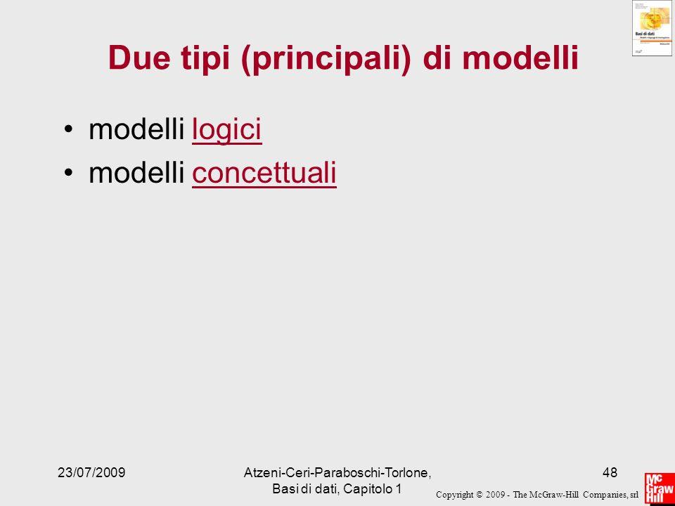 Copyright © 2009 - The McGraw-Hill Companies, srl 23/07/2009Atzeni-Ceri-Paraboschi-Torlone, Basi di dati, Capitolo 1 48 Due tipi (principali) di model