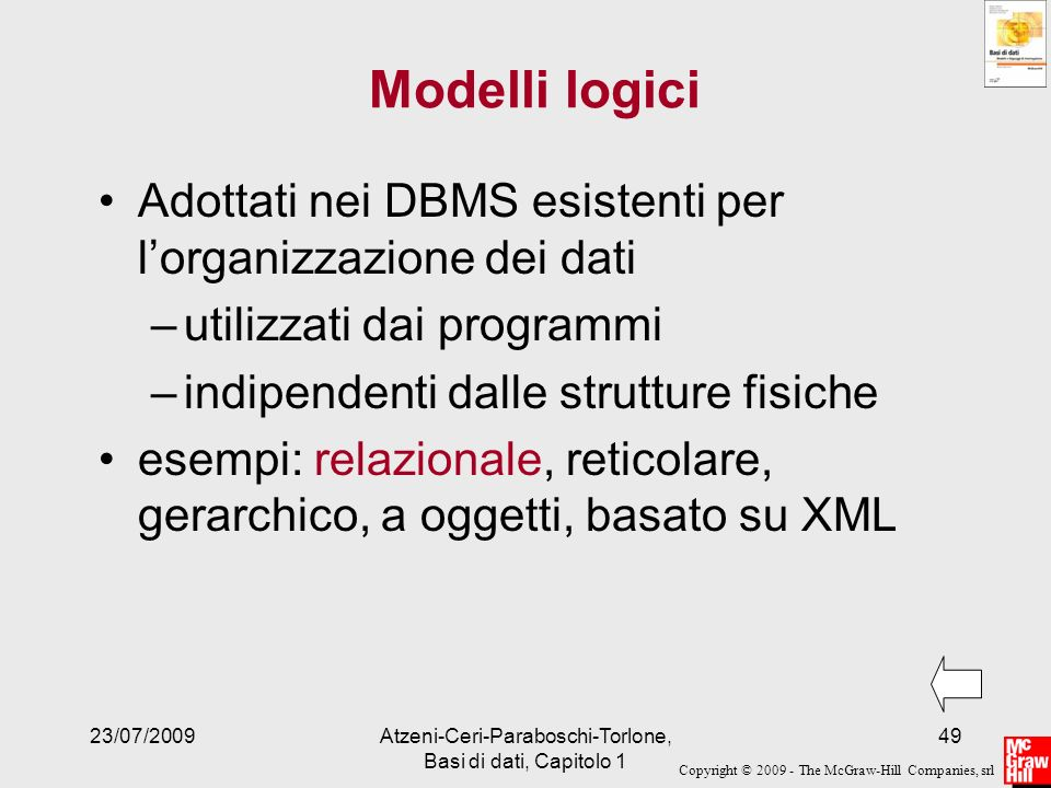 Copyright © 2009 - The McGraw-Hill Companies, srl 23/07/2009Atzeni-Ceri-Paraboschi-Torlone, Basi di dati, Capitolo 1 49 Modelli logici Adottati nei DB