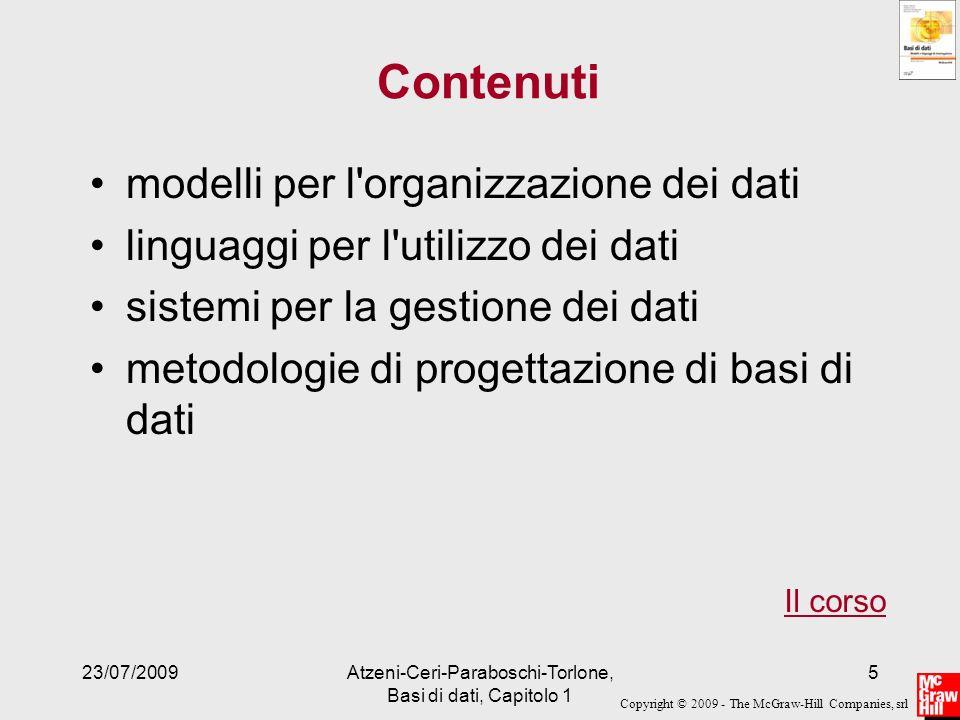 Copyright © 2009 - The McGraw-Hill Companies, srl 23/07/2009Atzeni-Ceri-Paraboschi-Torlone, Basi di dati, Capitolo 1 6 Metodo di studio studio individuale, con riflessione sui concetti e riferimento alle esperienze personali svolgimento di esercizi sviluppo di progetti o almeno esercitazioni pratiche, con realizzazione con opportuno strumento (DB2, SQLServer, Oracle, PostgreSQL, MySQL, MS Access, …)