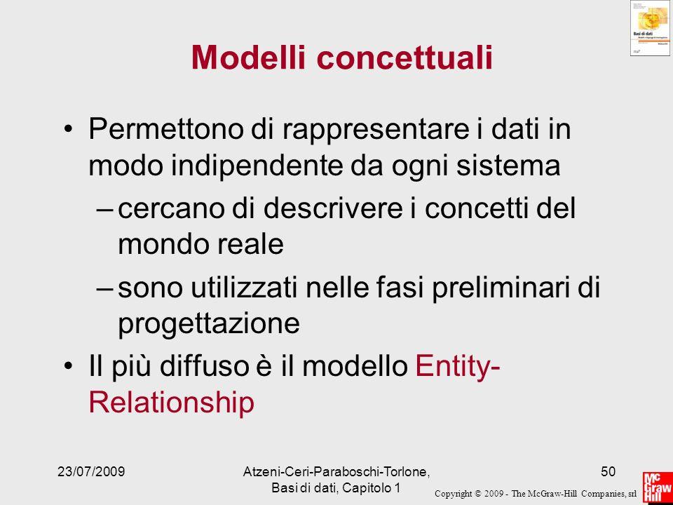 Copyright © 2009 - The McGraw-Hill Companies, srl 23/07/2009Atzeni-Ceri-Paraboschi-Torlone, Basi di dati, Capitolo 1 50 Modelli concettuali Permettono
