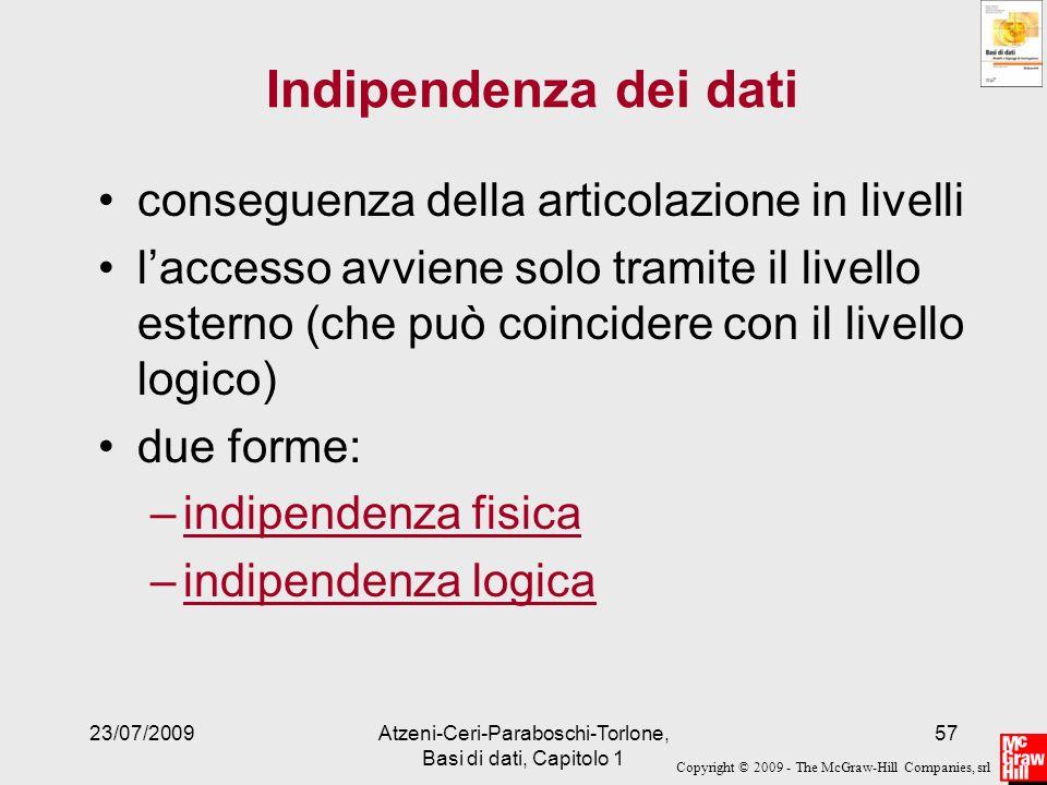 Copyright © 2009 - The McGraw-Hill Companies, srl 23/07/2009Atzeni-Ceri-Paraboschi-Torlone, Basi di dati, Capitolo 1 57 Indipendenza dei dati consegue