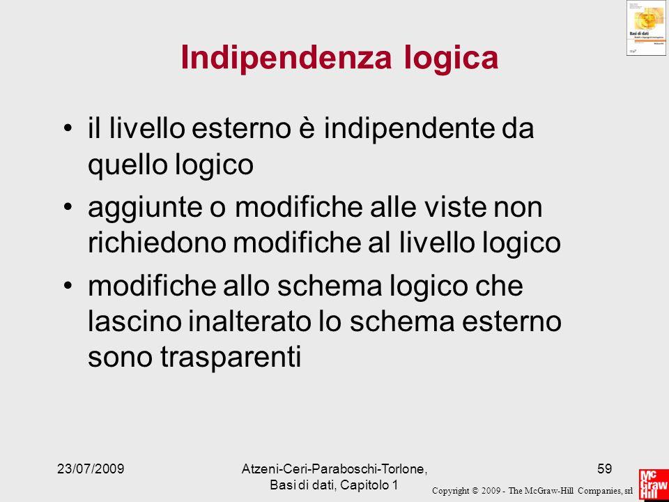 Copyright © 2009 - The McGraw-Hill Companies, srl 23/07/2009Atzeni-Ceri-Paraboschi-Torlone, Basi di dati, Capitolo 1 59 Indipendenza logica il livello