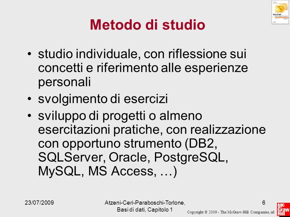 Copyright © 2009 - The McGraw-Hill Companies, srl 23/07/2009Atzeni-Ceri-Paraboschi-Torlone, Basi di dati, Capitolo 1 6 Metodo di studio studio individ