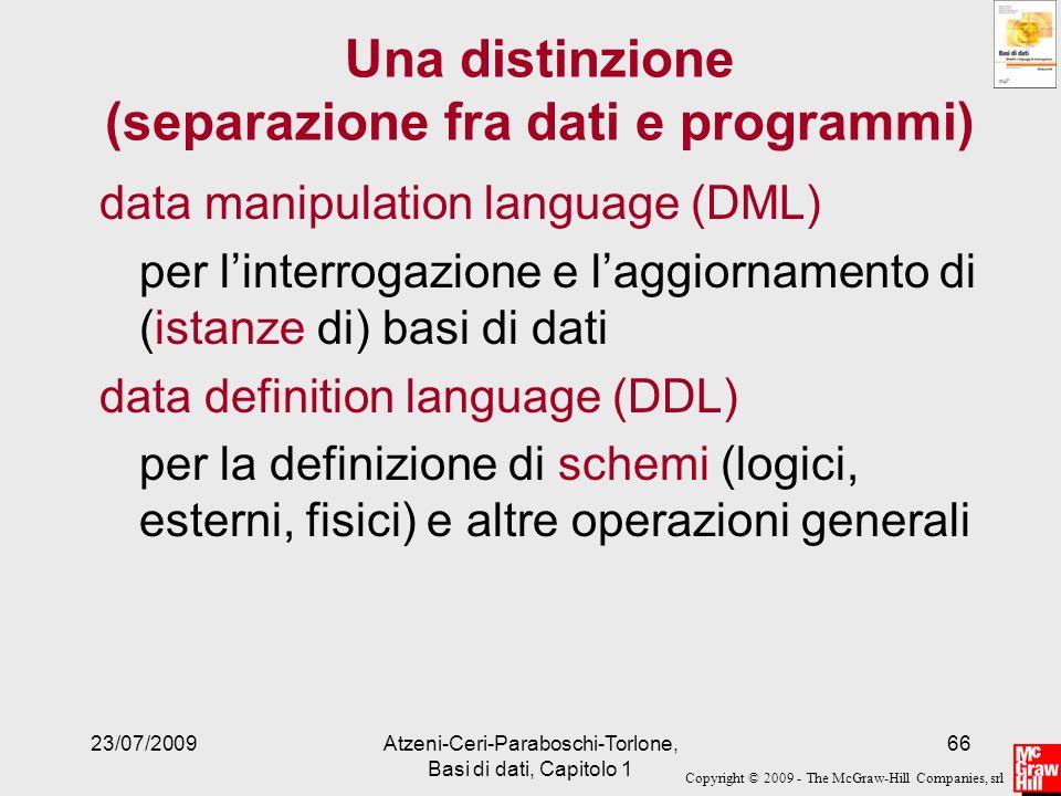 Copyright © 2009 - The McGraw-Hill Companies, srl 23/07/2009Atzeni-Ceri-Paraboschi-Torlone, Basi di dati, Capitolo 1 66 Una distinzione (separazione f