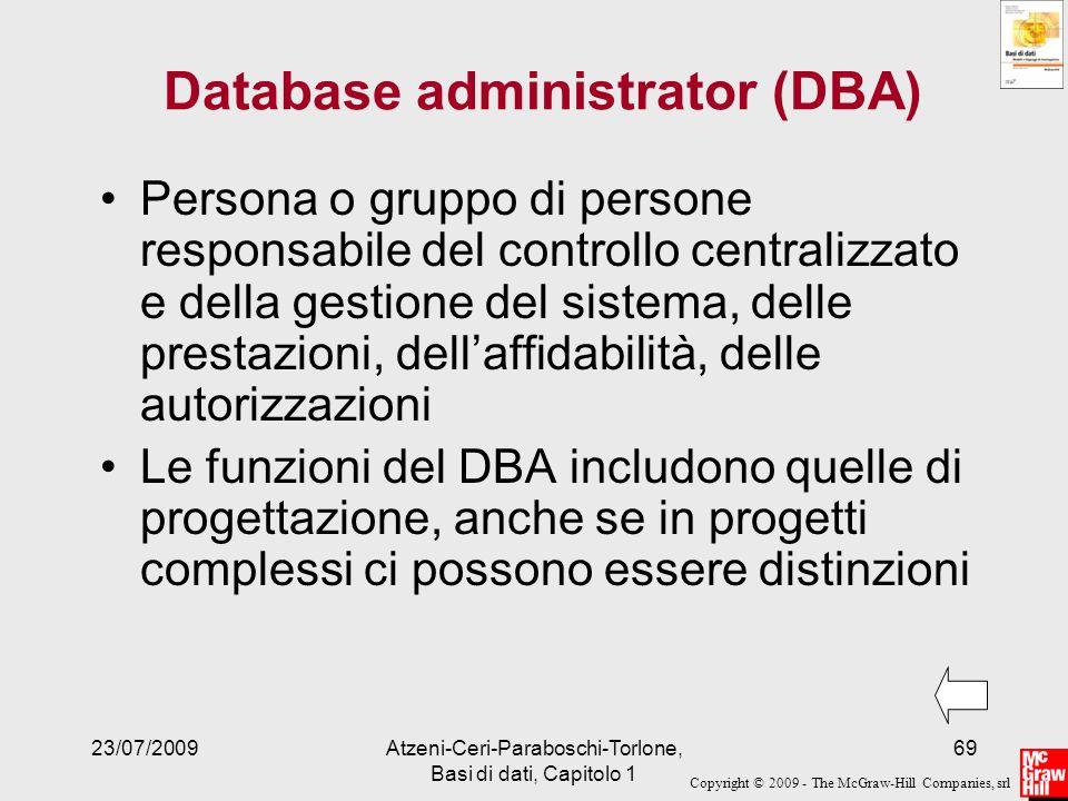 Copyright © 2009 - The McGraw-Hill Companies, srl 23/07/2009Atzeni-Ceri-Paraboschi-Torlone, Basi di dati, Capitolo 1 69 Database administrator (DBA) P
