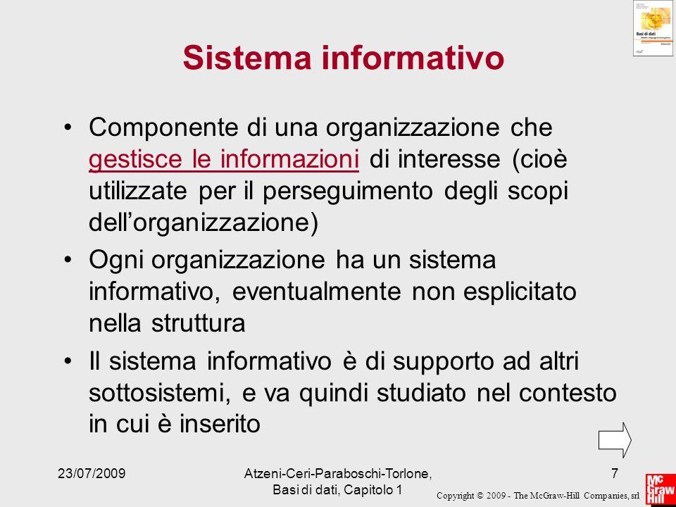 Copyright © 2009 - The McGraw-Hill Companies, srl 23/07/2009Atzeni-Ceri-Paraboschi-Torlone, Basi di dati, Capitolo 1 7 Sistema informativo Componente