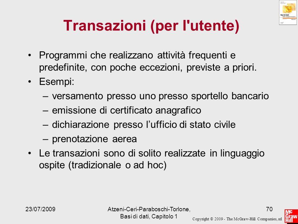 Copyright © 2009 - The McGraw-Hill Companies, srl 23/07/2009Atzeni-Ceri-Paraboschi-Torlone, Basi di dati, Capitolo 1 70 Transazioni (per l'utente) Pro