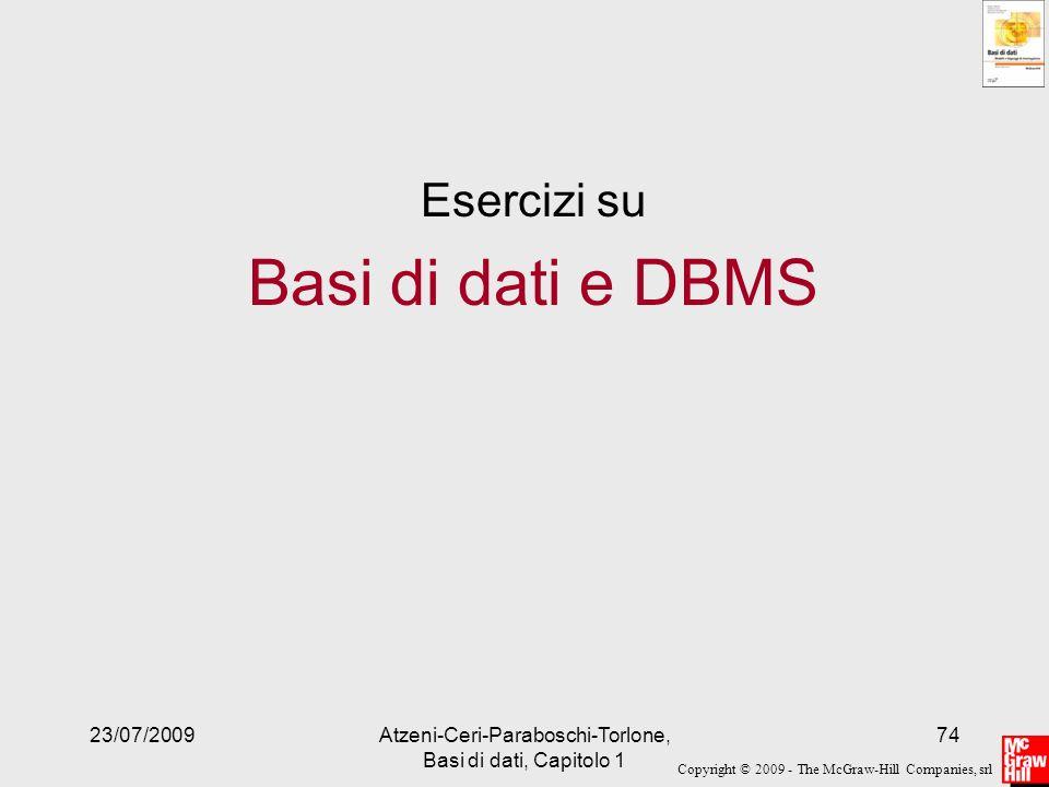 Copyright © 2009 - The McGraw-Hill Companies, srl 23/07/2009Atzeni-Ceri-Paraboschi-Torlone, Basi di dati, Capitolo 1 74 Esercizi su Basi di dati e DBM