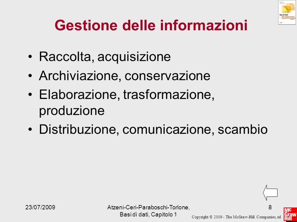 Copyright © 2009 - The McGraw-Hill Companies, srl 23/07/2009Atzeni-Ceri-Paraboschi-Torlone, Basi di dati, Capitolo 1 8 Gestione delle informazioni Rac