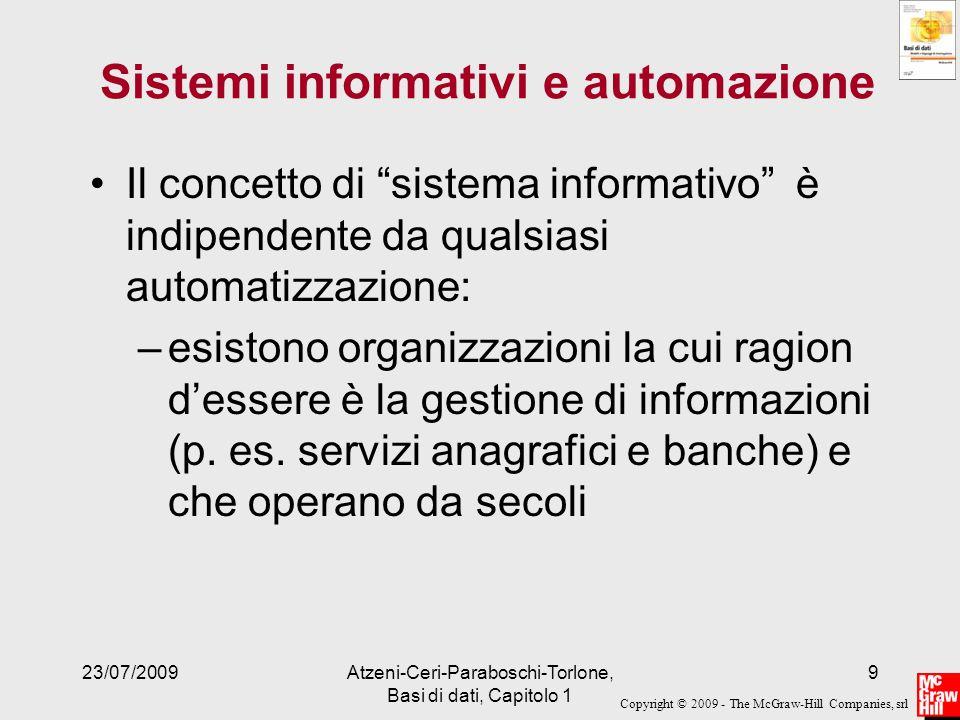 Copyright © 2009 - The McGraw-Hill Companies, srl 23/07/2009Atzeni-Ceri-Paraboschi-Torlone, Basi di dati, Capitolo 1 10 Sistema Informatico porzione automatizzata del sistema informativo: la parte del sistema informativo che gestisce informazioni con tecnologia informatica