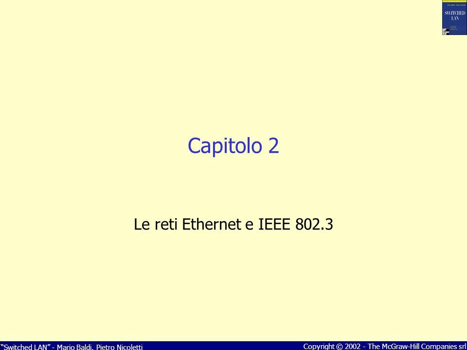Switched LAN - Mario Baldi, Pietro Nicoletti Copyright © 2002 - The McGraw-Hill Companies srl Capitolo 2 Le reti Ethernet e IEEE 802.3