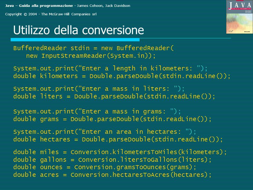 Java – Guida alla programmazione - James Cohoon, Jack Davidson Copyright © 2004 - The McGraw-Hill Companies srl Utilizzo della conversione BufferedRea