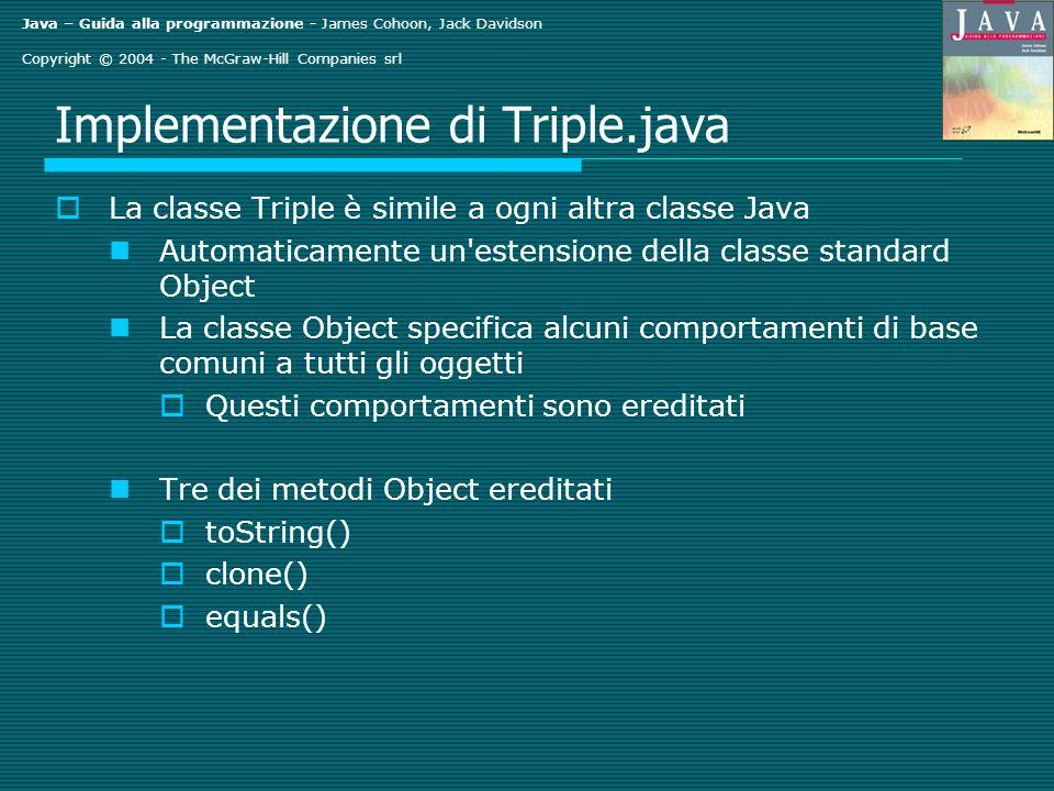 Java – Guida alla programmazione - James Cohoon, Jack Davidson Copyright © 2004 - The McGraw-Hill Companies srl Implementazione di Triple.java La clas
