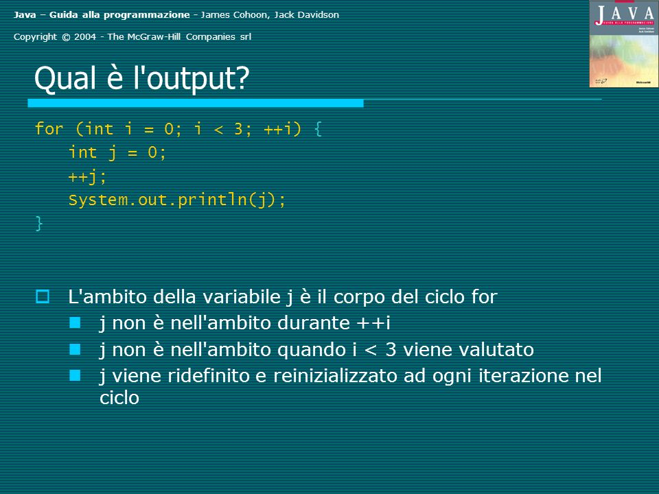 Java – Guida alla programmazione - James Cohoon, Jack Davidson Copyright © 2004 - The McGraw-Hill Companies srl Qual è l output.