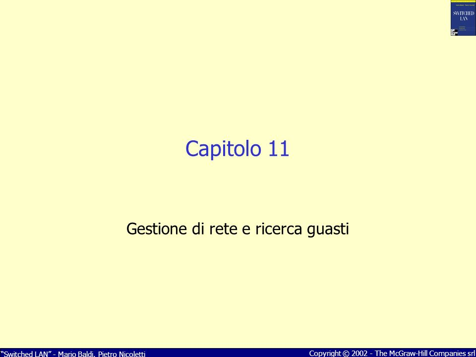 Switched LAN - Mario Baldi, Pietro Nicoletti Copyright © 2002 - The McGraw-Hill Companies srl Agent Managed Device (per esempio router) MIB Network Management Station Managing Entity Query Response 3 1 Network management protocol 2