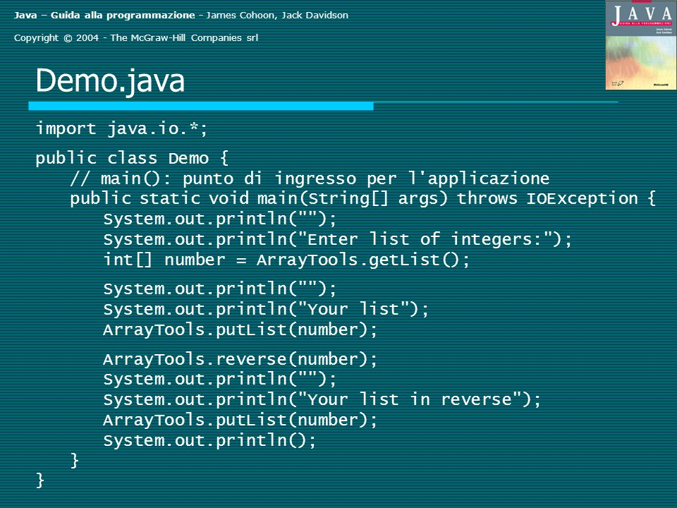 Java – Guida alla programmazione - James Cohoon, Jack Davidson Copyright © 2004 - The McGraw-Hill Companies srl Demo.java import java.io.*; public cla