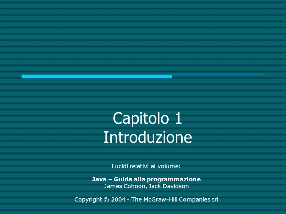 Java – Guida alla programmazione - James Cohoon, Jack Davidson Copyright © 2004 - The McGraw-Hill Companies srl Java e Internet