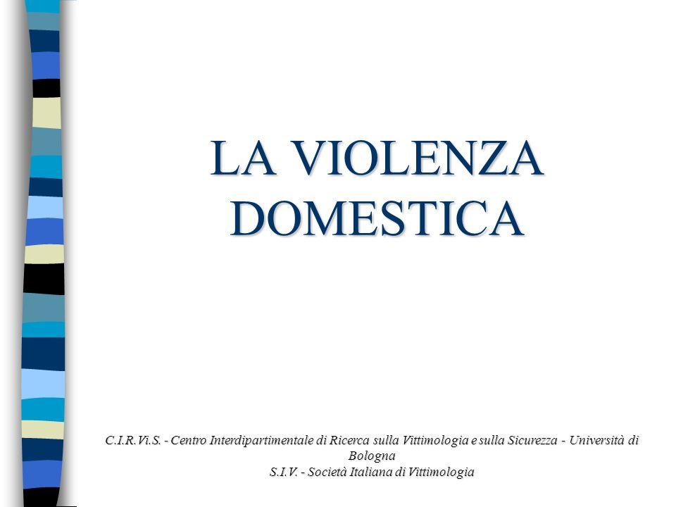 LA VIOLENZA DOMESTICA C.I.R.Vi.S. - Centro Interdipartimentale di Ricerca sulla Vittimologia e sulla Sicurezza - Università di Bologna S.I.V. - Societ